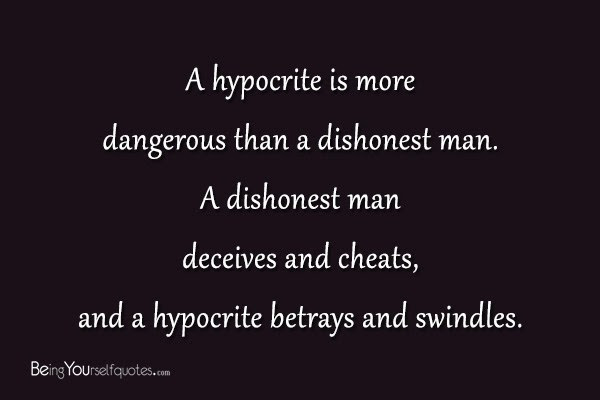A Hypocrite Is More Dangerous Than A Dishonest Man Being Yourself