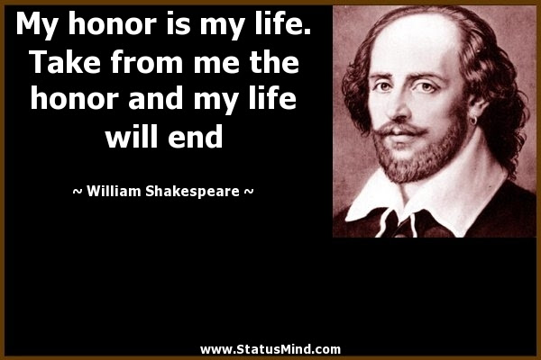 My Honor Is My Life Take From Me The Honor And My Statusmindcom