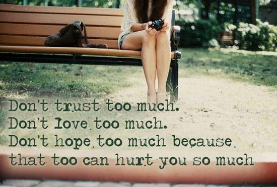 Dont Trust Too Much Dont Love Too Much Dont Hope Too Much