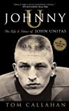 Johnny U: The Life and Times of John Unitas, by Tom Callahan