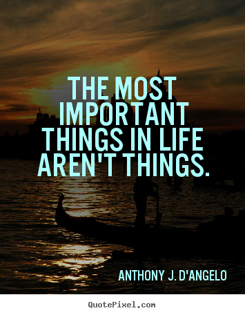 Life Quotes The Most Important Things In Life Arent Things