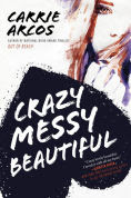 Title: Crazy Messy Beautiful, Author: Carrie Arcos