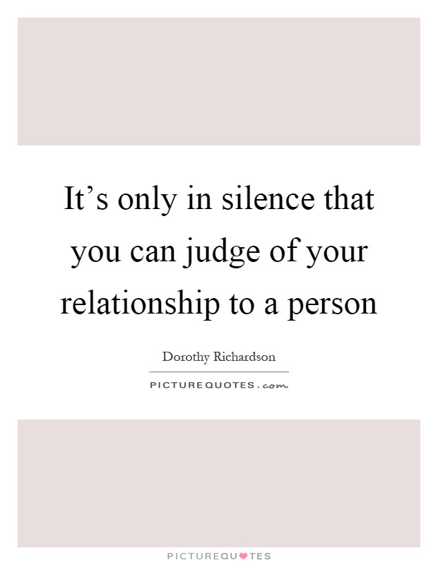 Its Only In Silence That You Can Judge Of Your Relationship To