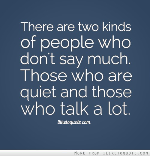 There Are Two Kinds Of People Who Dont Say Much Those Who Are