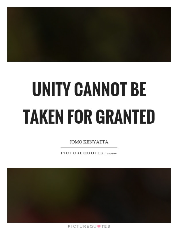 Unity Cannot Be Taken For Granted Picture Quotes