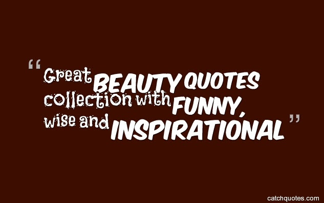Great Beauty Quotes Collection With Funny Wise And Inspirational
