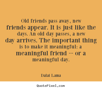 Quote About Friendship Old Friends Pass Away New Friends Appear