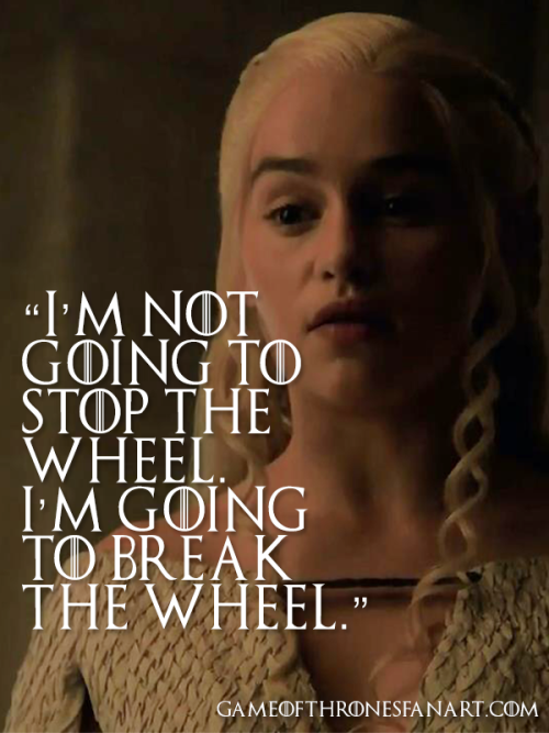 I'm not going to stop the wheel. I'm going to  Game of Thrones Fan Art