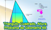 Problema de Geometría 69: Triangulo, Altura, Base, Cuadrado Inscrito, Semejanza.