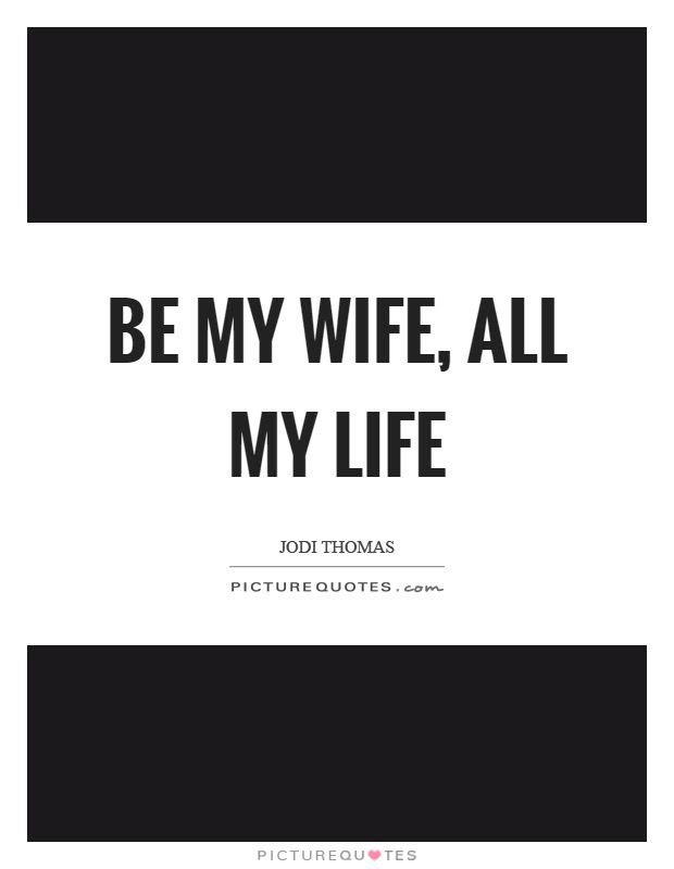 Be My Wife All My Life Picture Quotes