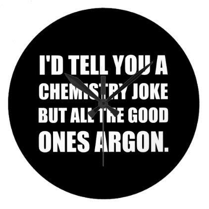 Chemistry Joke Good Ones Argon Large Clock