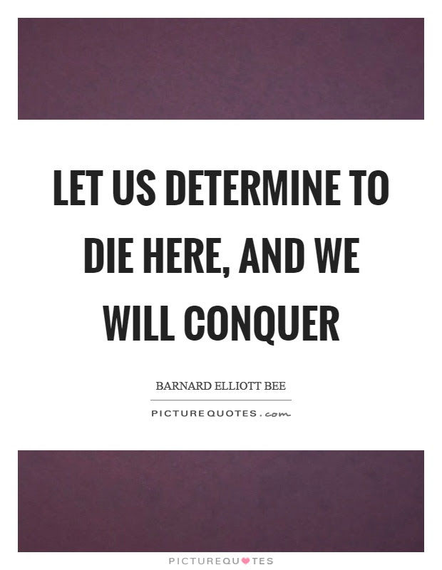 Let Us Determine To Die Here And We Will Conquer Picture Quotes