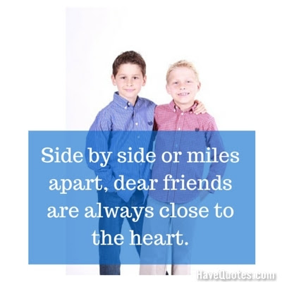 Side By Side Or Miles Apart Dear Friends Are Always Close To The