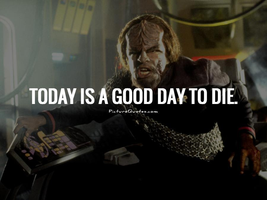 Today Is A Good Day To Die Picture Quotes