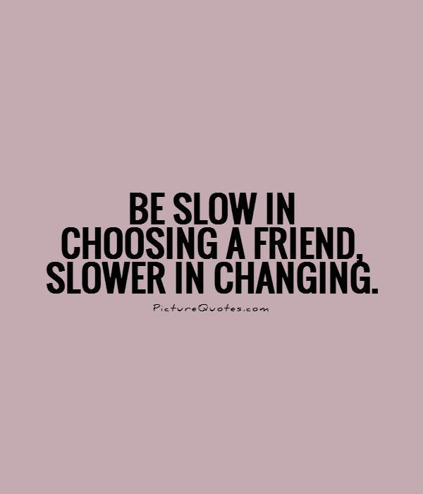 Be Slow In Choosing A Friend Slower In Changing Picture Quotes