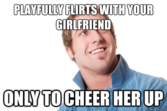 Playfully Flirts With Your Girlfriend Only To Cheer Her Up