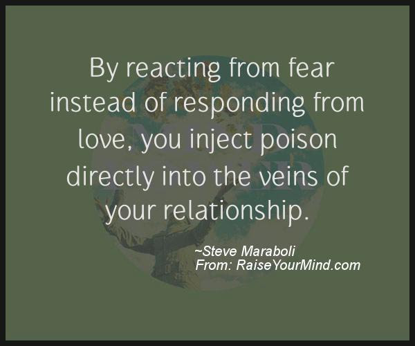 Motivational Inspirational Quotes By Reacting From Fear Instead