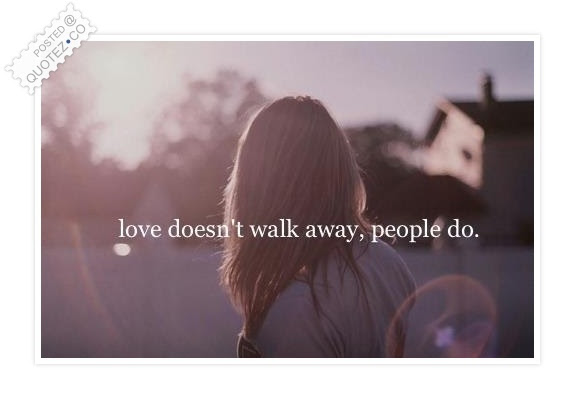 Love Doesnt Walk Away Love Quote Quotezco