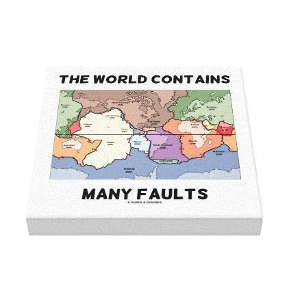 The World Contains Many Faults Earthquake Humor Canvas Print
