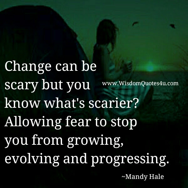 Making A Big Life Change Is Pretty Scary Wisdom Quotes