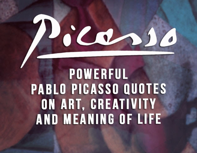 Pablo Picasso Quotes On Art Creativity And Life