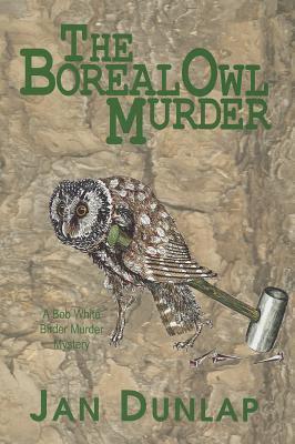 The Boreal Owl Murder (A Bob White Birder Murder Mystery, #1)