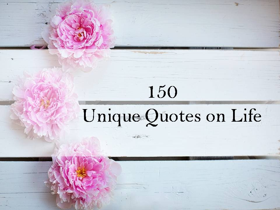 150 Unique Quotes On Life