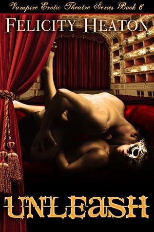 Unleash (Vampire Erotic Theatre Romance, #6)