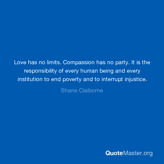 Love Has No Limits Compassion Has No Party It Is The