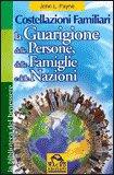 Costellazioni Familiari, la Guarigione delle Persone, delle Famiglie e delle Nazioni