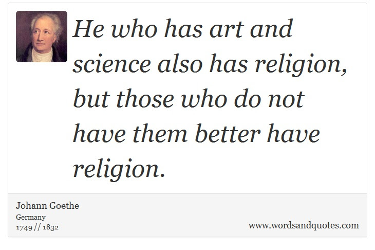On Religion He Who Has Art And Science Also Has Religion B