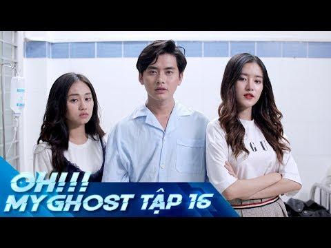 OH MY GHOST | TẬP 16 | Phim Ma Học Đường 2019
