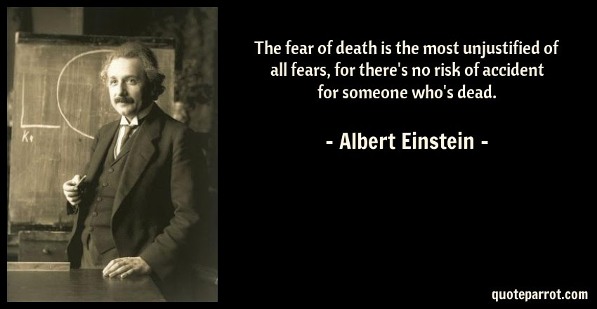 The Fear Of Death Is The Most Unjustified Of All Fears By Albert
