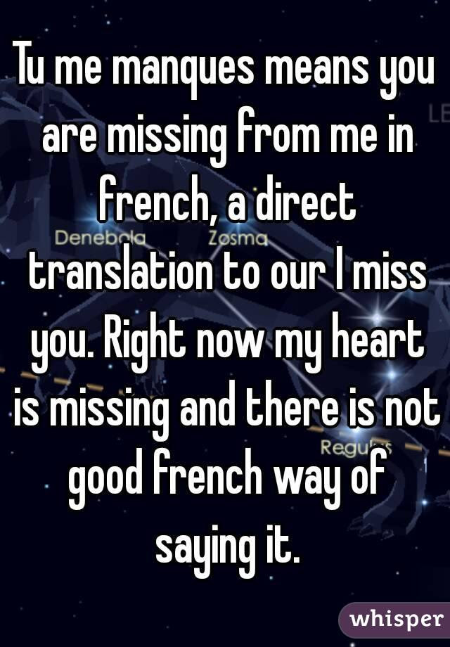 Tu Me Manques Means You Are Missing From Me In French A Direct