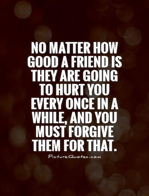 No Matter How Good A Friend Is They Are Going To Hurt You Every