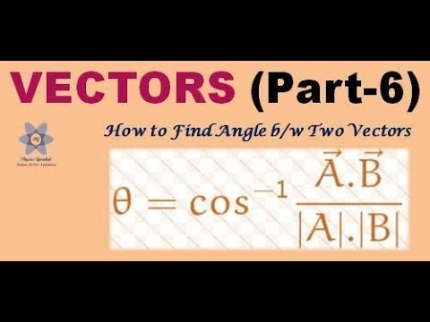 Vectors (part-6) | CBSE CLASS 11 | To find the angle between two vectors