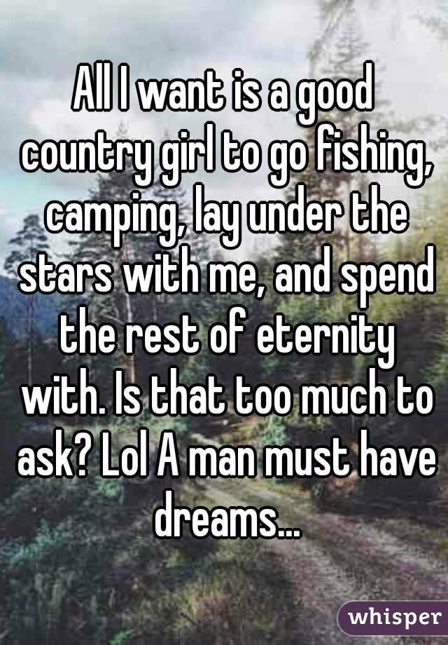 All I Want Is A Good Country Girl To Go Fishing Camping Lay Under