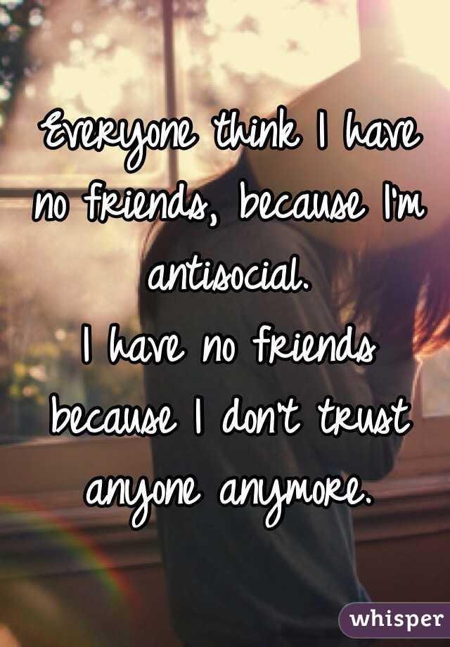 Everyone Think I Have No Friends Because Im Antisocial I Have No