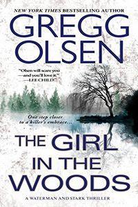 The Girl in the Woods by Gregg Olsen
