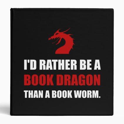 Rather Book Dragon Than Worm Binder