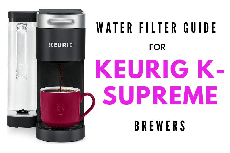 Water Filter Guide For Keurig K Supreme K910 K920 Brewers Mykup