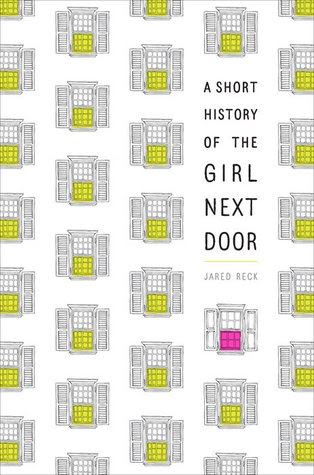Currently Reading: A Short History Of The Girl Next Door by Jared Reck