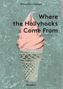 Where the Hollyhocks Come From by Amanda Svensson