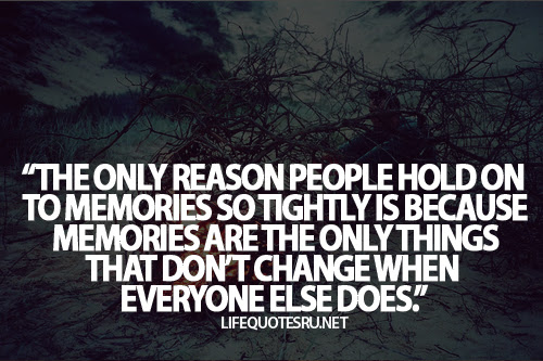 The Only Reason People Hold On To Memories So Tightly Is Because