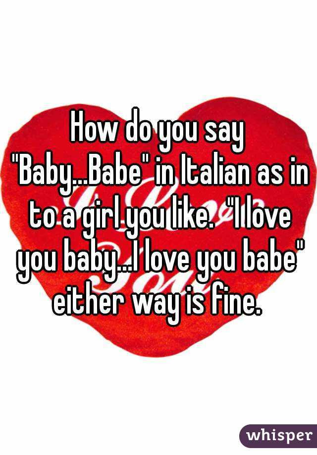 How Do You Say Babybabe In Italian As In To A Girl You Like I