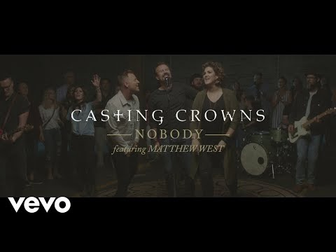 Nobody Lyrics - Casting Crowns - feat. Matthew West