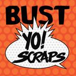 Bust Yo Scraps!