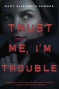 Title: Trust Me, I'm Trouble, Author: Mary Elizabeth Summer