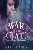 Title: War of the Fae: Book 2 (Call to Arms), Author: Elle Casey