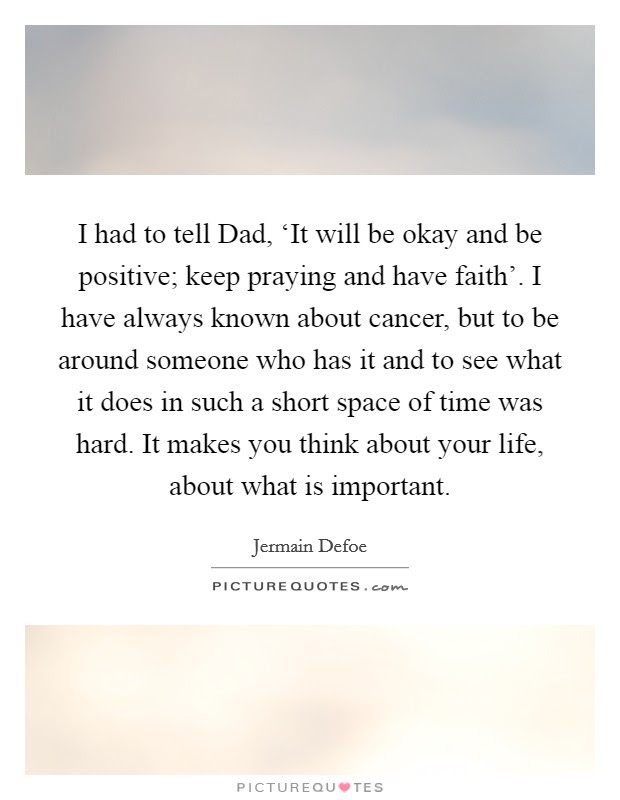I Had To Tell Dad It Will Be Okay And Be Positive Keep